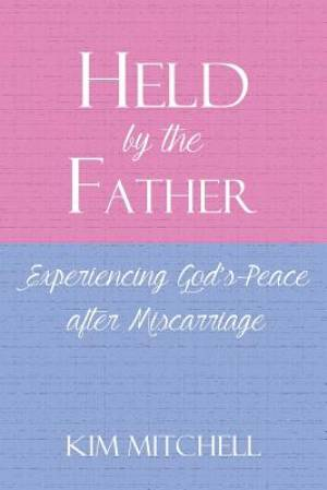 Held by the Father: Experiencing God's Peace after Miscarriage