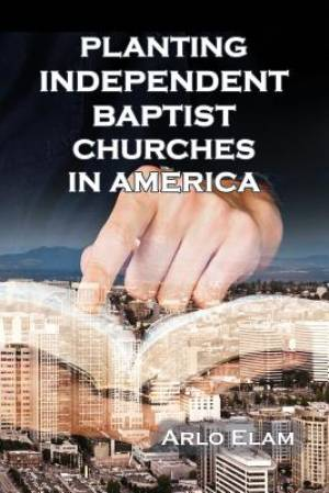 Planting Independent Baptist Churches in America