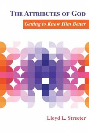 The Attributes of God: Getting to Know Him Better