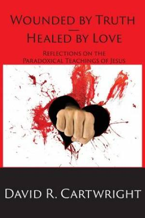 Wounded by Truth - Healed by Love