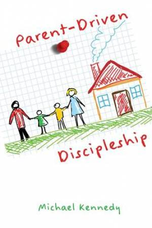 Parent-Driven Discipleship