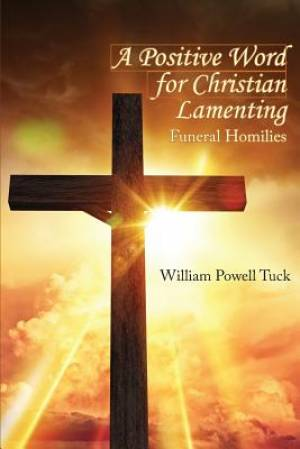 A Positive Word for Christian Lamenting: Funeral Homilies