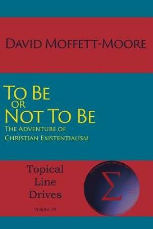 To Be or Not To Be: The Adventure of Christian Existentialism