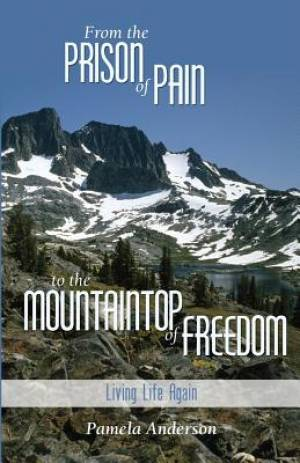 From the Prison of Pain to the Mountain Top of Freedom