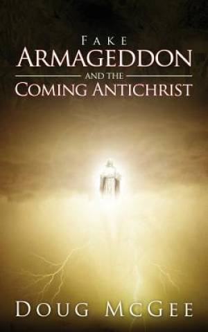 Fake Armageddon and the Coming Antichrist