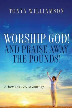 Worship God! and Praise Away the Pounds