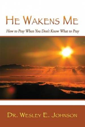 He Wakens Me: How to Pray When You Don't Know What to Pray