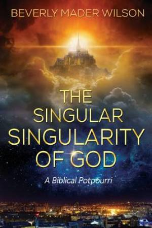 The Singular Singularity of God: A Biblical Potpourri