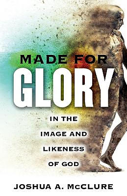 Made For Glory: In the Image and Likeness of God
