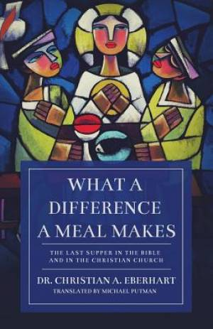 What a Difference a Meal Makes: The Last Supper in the Bible and in the Christian Church