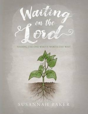 Waiting on the Lord: Finding the One Who is Worth the Wait