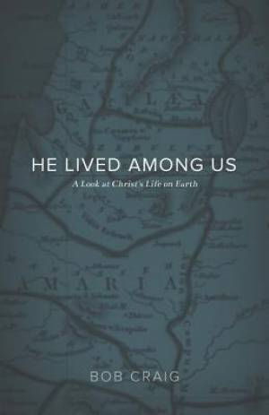 He Lived Among Us: A Look at Christ's Life on Earth