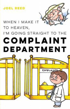 When I Make It to Heaven, I'm Going Straight to the Complaint Department