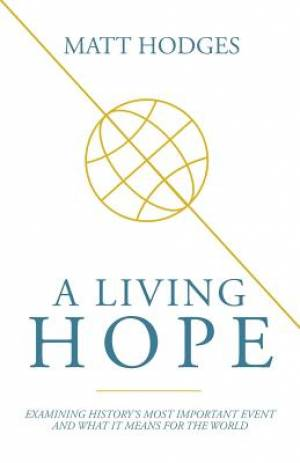 A Living Hope: Examining History's Most Important Event and What It Means for the World