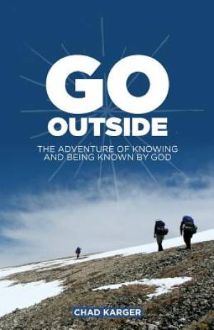 Go Outside: The Adventure of Knowing and Being Known by God