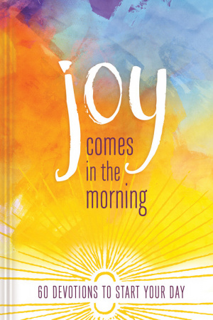 Joy Comes in the Morning Devotional