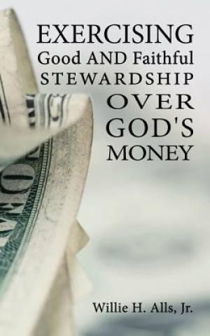 Exercising Good and Faithful Stewardship Over God's Money