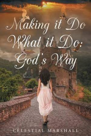Making it Do What it Do: God's Way