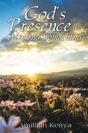 God's Presence: The Missing Something