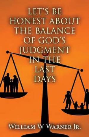 Let's Be Honest about the Balance of God's Judgment in the Last Days