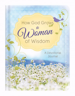 How God Grows A Woman Of Wisdom: A Devotional Journal Hardback