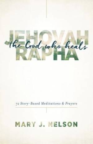 Jehovah-Rapha: The God Who Heals