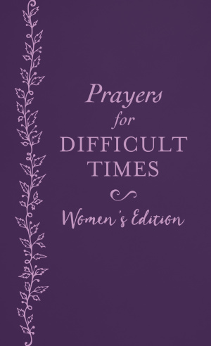 Prayers for Difficult Times Women's Edition: When You Don't Know What to Pray