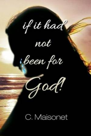 If It Had Not Been for God!