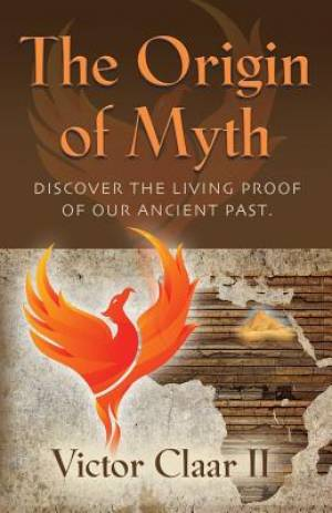 THE ORIGIN OF MYTH: Discover the Living Proof of Our Ancient Past - Vol. 1