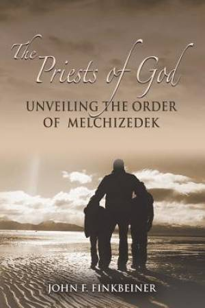 THE PRIESTS OF GOD: Unveiling the Order of Melchizedek