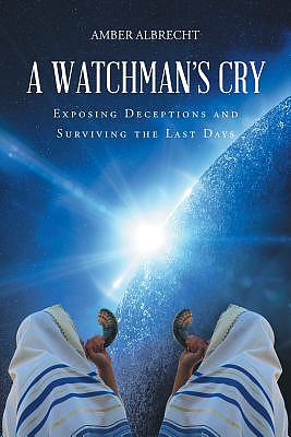 A Watchman's Cry: Exposing Deceptions and Surviving the Last Days