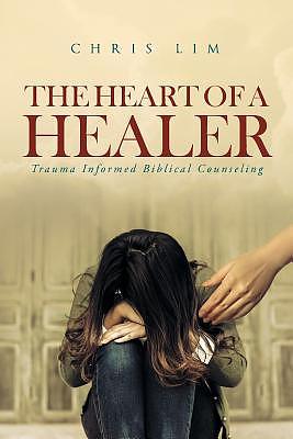 The Heart Of A Healer: Trauma Informed Biblical Counseling