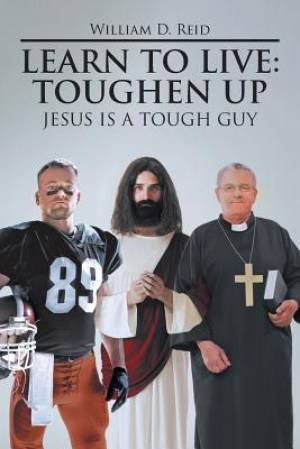 Learn To Live: Toughen Up: Jesus is a Tough Guy
