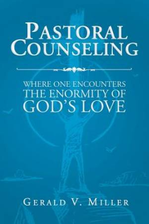 Pastoral Counseling: Where One Encounters The Enormity Of God's Love