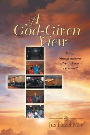 A God-Given View: What Manifestations Are in Your Presence?