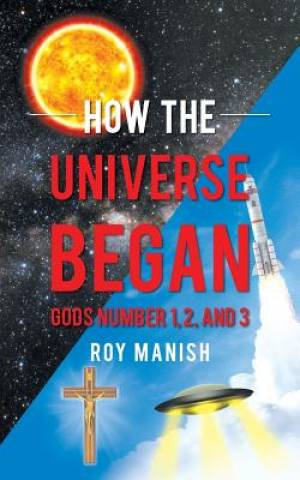 How the Universe Began: Gods Number 1, 2, and 3