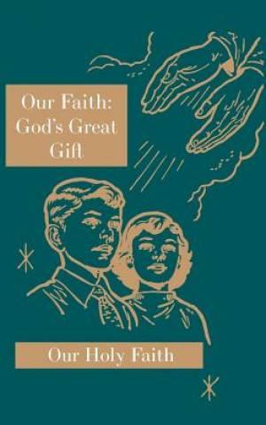 Our Faith: God's Great Gift: Our Holy Faith Series