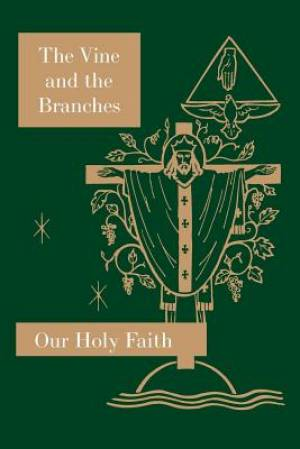 The Vine and the Branches: Our Holy Faith Series
