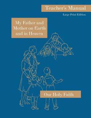 My Father and Mother on Earth and in Heaven: Large Print Teacher's Manual: Our Holy Faith Series