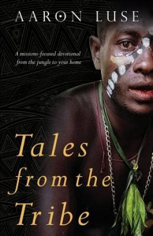Tales from the Tribe: A missions-focused devotional from the jungle to your home