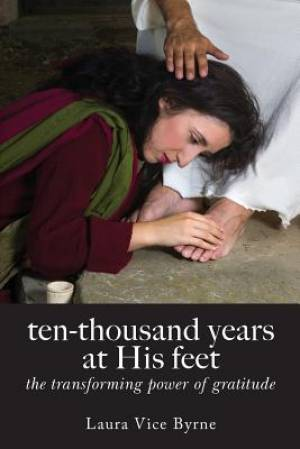 ten-thousand years at his feet: the transforming power of gratitude