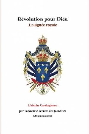 Revolution pour Dieu La lignee royale: L'histoire Carolingienne