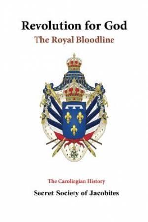 Revolution for God: The Royal Bloodline: The Carolingian History