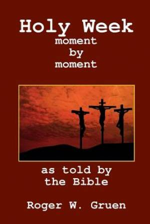 Holy Week ... moment by moment