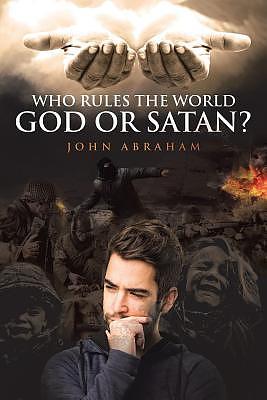 Who Rules the World, God or Satan?