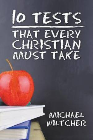 10 Tests Every Christian Must Take