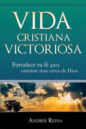 Vida Cristiana Victoriosa: Fortalece tu fe para caminar m