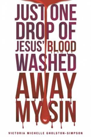 Just One Drop of Jesus' Blood Washed Away My Sin