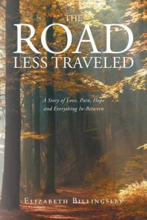 The Road Less Traveled: A Story of Love, Pain, Hope and Everything In-Between