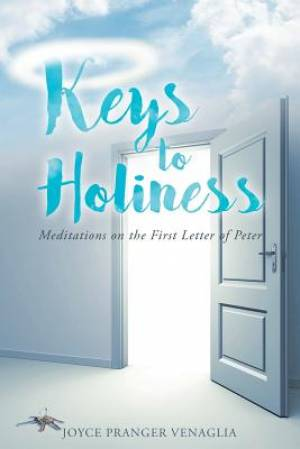 Keys to Holiness: Meditations on the First Letter of Peter